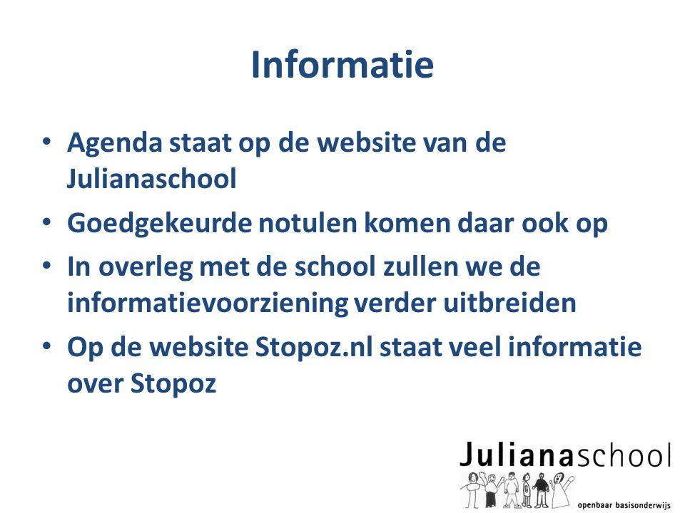 Informatie • Agenda staat op de website van de Julianaschool • Goedgekeurde notulen komen daar ook op • In overleg met de school zullen we de informat