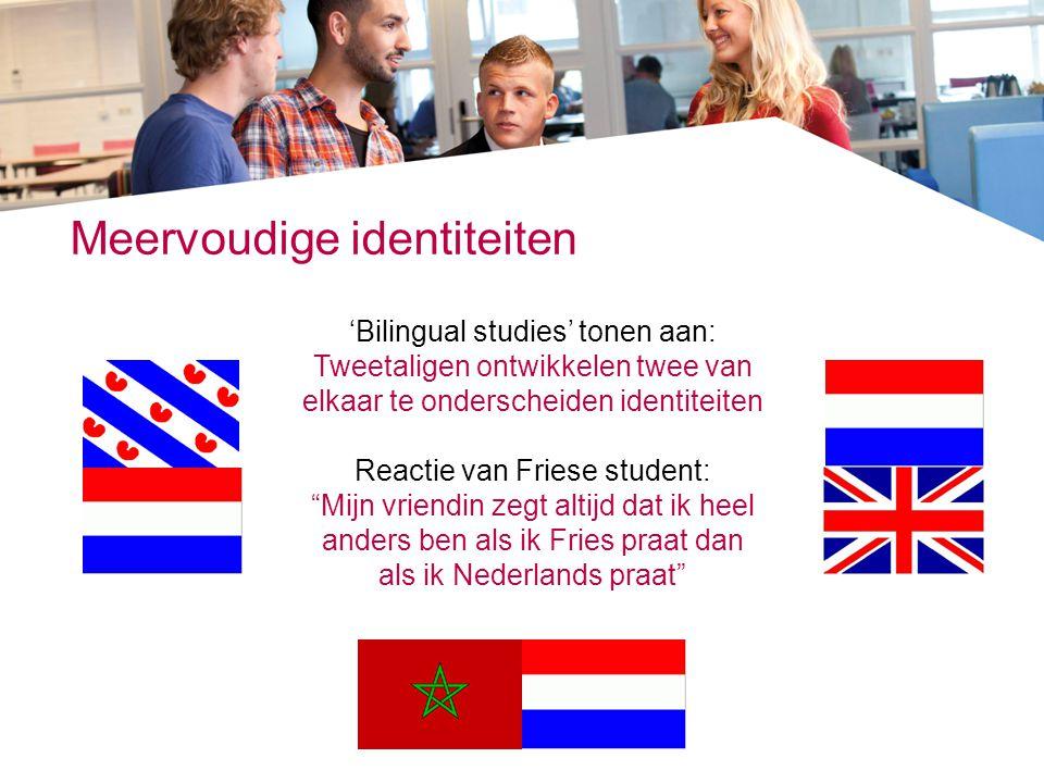 Meervoudige identiteiten 'Bilingual studies' tonen aan: Tweetaligen ontwikkelen twee van elkaar te onderscheiden identiteiten Reactie van Friese stude