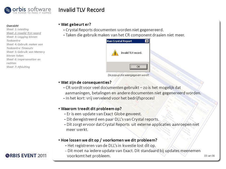03 van 08 Invalid TLV Record • Wat gebeurt er? - Crystal Reports documenten worden niet gegenereerd. - Taken die gebruik maken van het CR component dr