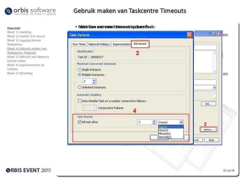 05 van 08 Gebruik maken van Taskcentre Timeouts • Wat kan men met timeouts doen? - Lopende taken of de maintenance stoppen indien deze langer dan X lo