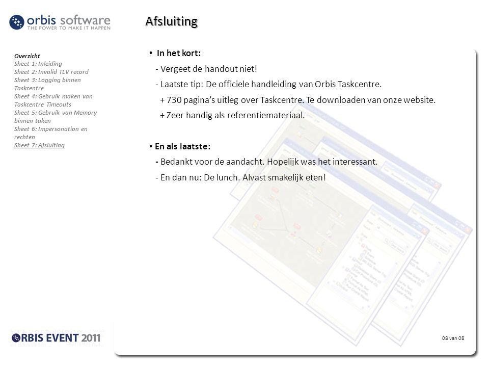 08 van 08 Afsluiting • In het kort: - Vergeet de handout niet! - Laatste tip: De officiele handleiding van Orbis Taskcentre. + 730 pagina's uitleg ove