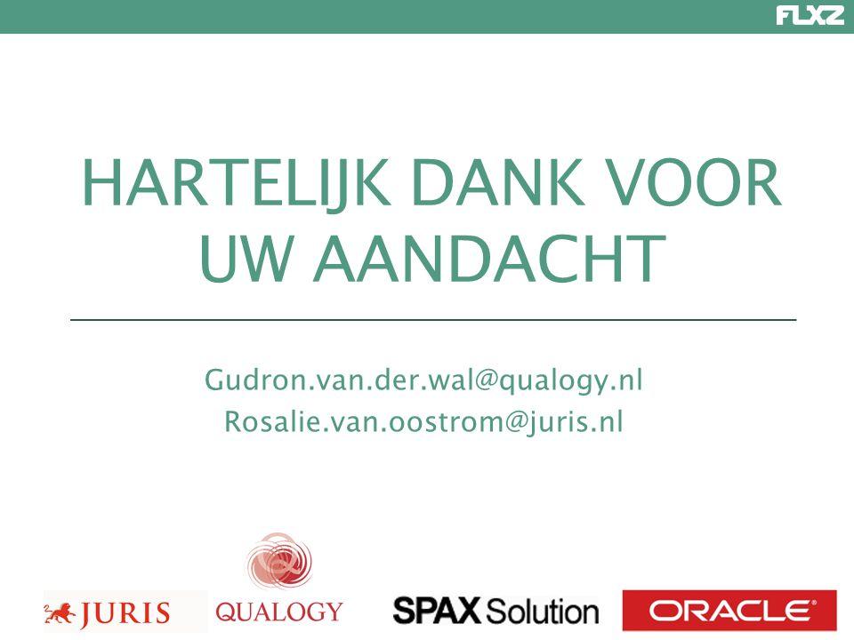 HARTELIJK DANK VOOR UW AANDACHT Gudron.van.der.wal@qualogy.nl Rosalie.van.oostrom@juris.nl