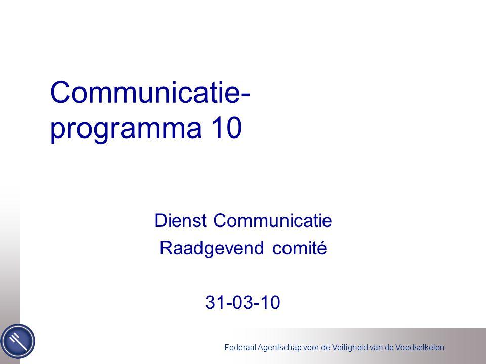 Federaal Agentschap voor de Veiligheid van de Voedselketen Communicatie- programma 10 Dienst Communicatie Raadgevend comité 31-03-10