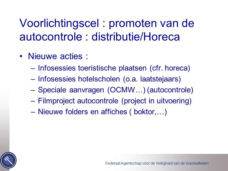 Federaal Agentschap voor de Veiligheid van de Voedselketen Voorlichtingscel : promoten van de autocontrole : distributie/Horeca •Nieuwe acties : –Info