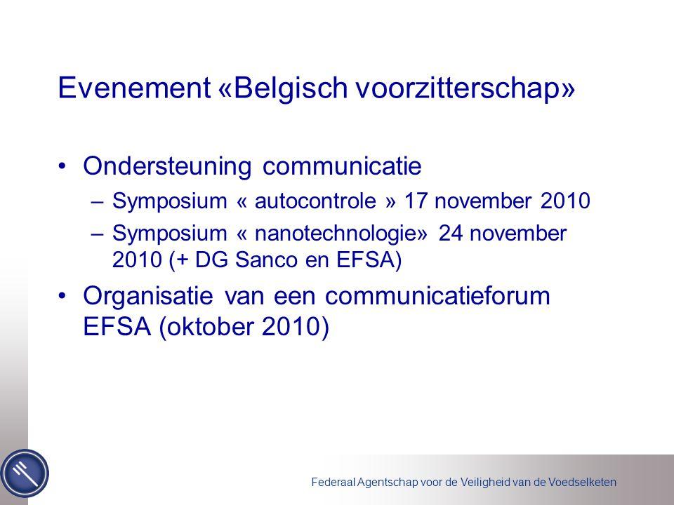 Federaal Agentschap voor de Veiligheid van de Voedselketen •Ondersteuning communicatie –Symposium « autocontrole » 17 november 2010 –Symposium « nanot