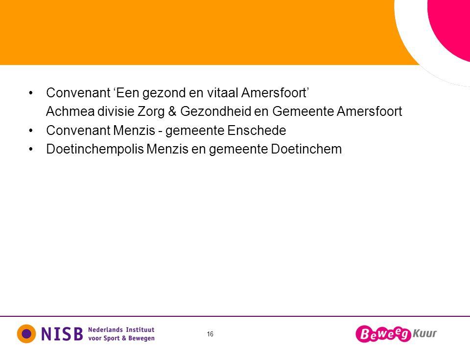 16 •Convenant 'Een gezond en vitaal Amersfoort' Achmea divisie Zorg & Gezondheid en Gemeente Amersfoort •Convenant Menzis - gemeente Enschede •Doetinc
