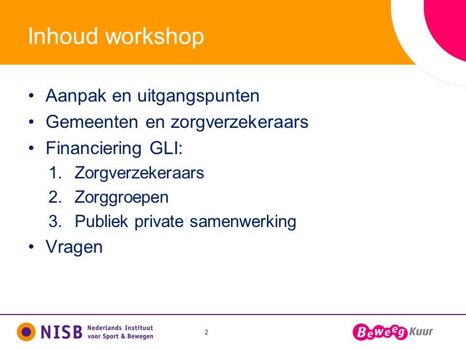2 Inhoud workshop •Aanpak en uitgangspunten •Gemeenten en zorgverzekeraars •Financiering GLI: 1.Zorgverzekeraars 2.Zorggroepen 3.Publiek private samen