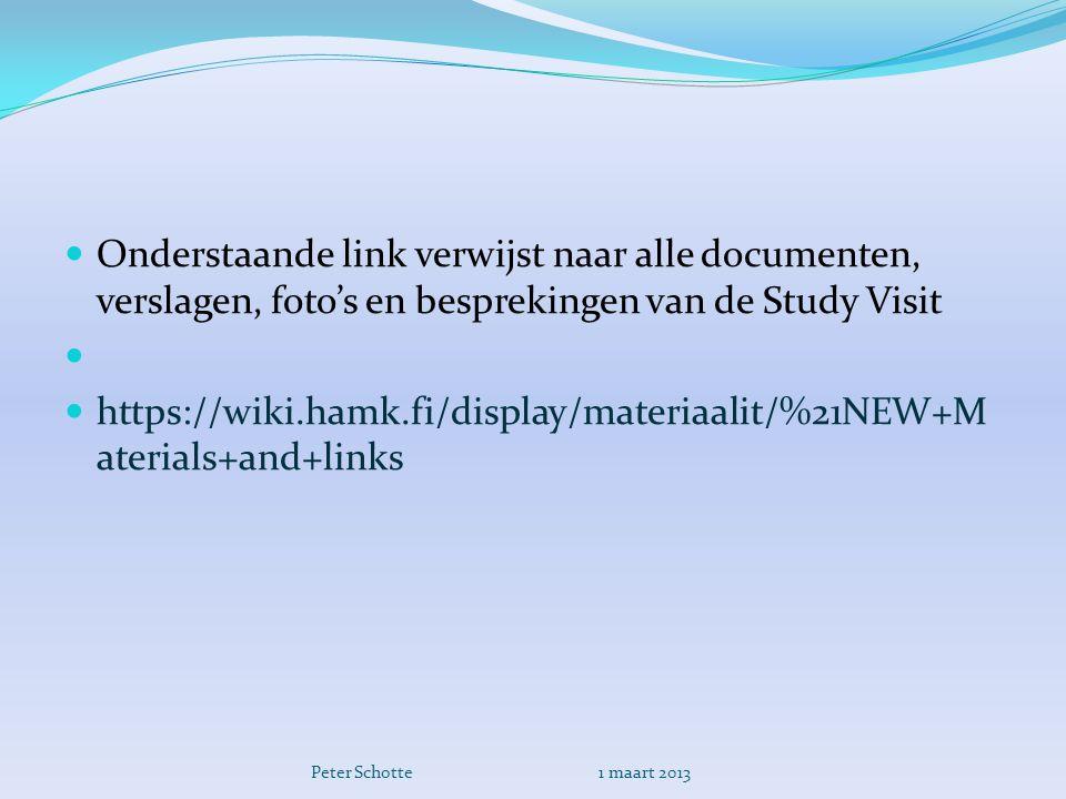 Onderstaande link verwijst naar alle documenten, verslagen, foto's en besprekingen van de Study Visit   https://wiki.hamk.fi/display/materiaalit/%21NEW+M aterials+and+links Peter Schotte 1 maart 2013