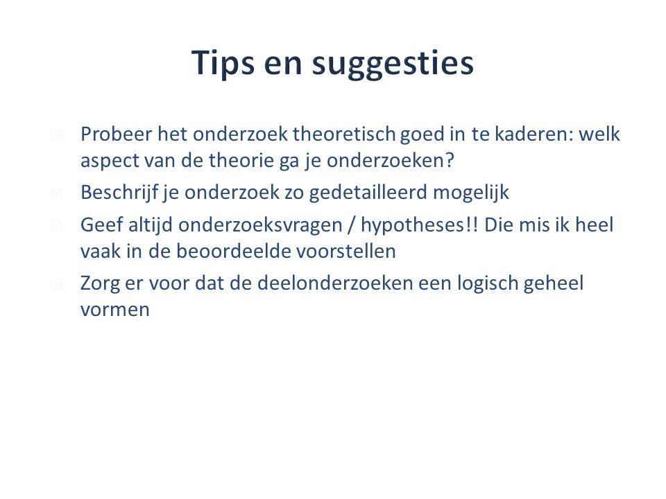  Probeer het onderzoek theoretisch goed in te kaderen: welk aspect van de theorie ga je onderzoeken.
