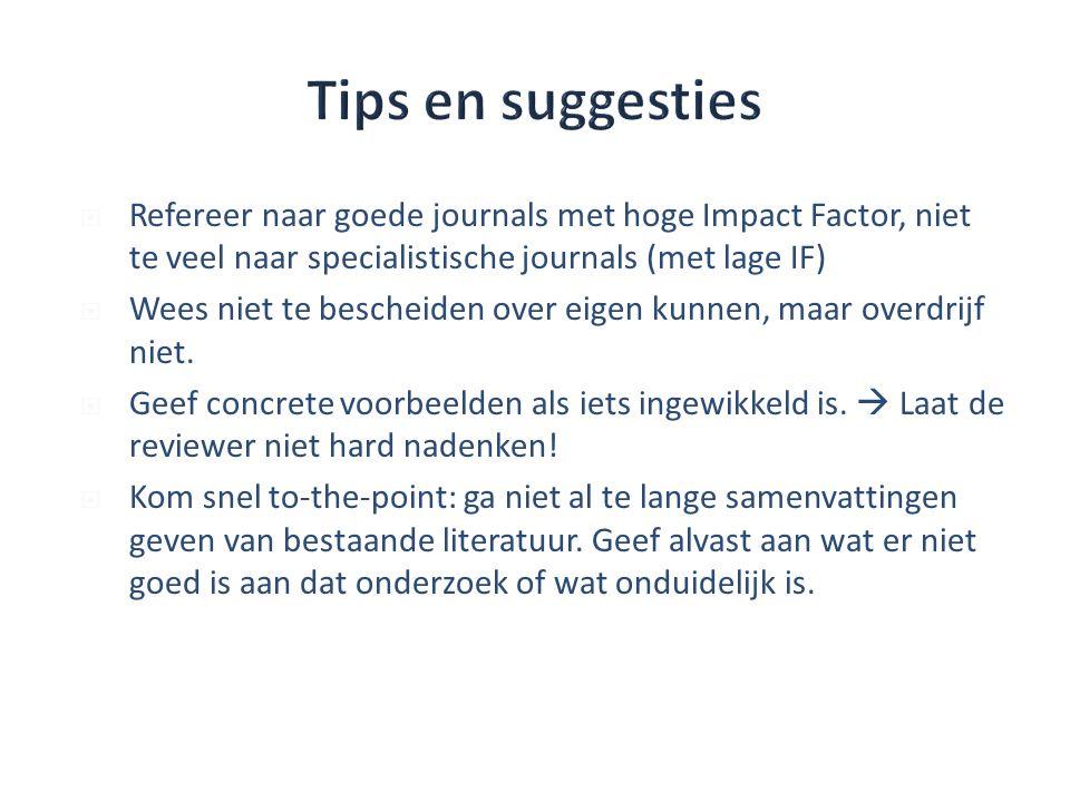  Refereer naar goede journals met hoge Impact Factor, niet te veel naar specialistische journals (met lage IF)  Wees niet te bescheiden over eigen kunnen, maar overdrijf niet.