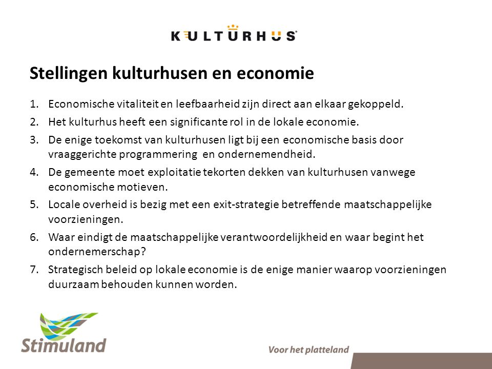 Stellingen kulturhusen en economie 1.Economische vitaliteit en leefbaarheid zijn direct aan elkaar gekoppeld.