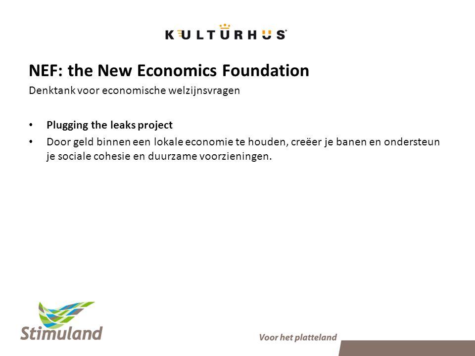 NEF: the New Economics Foundation Denktank voor economische welzijnsvragen • Plugging the leaks project • Door geld binnen een lokale economie te houden, creëer je banen en ondersteun je sociale cohesie en duurzame voorzieningen.
