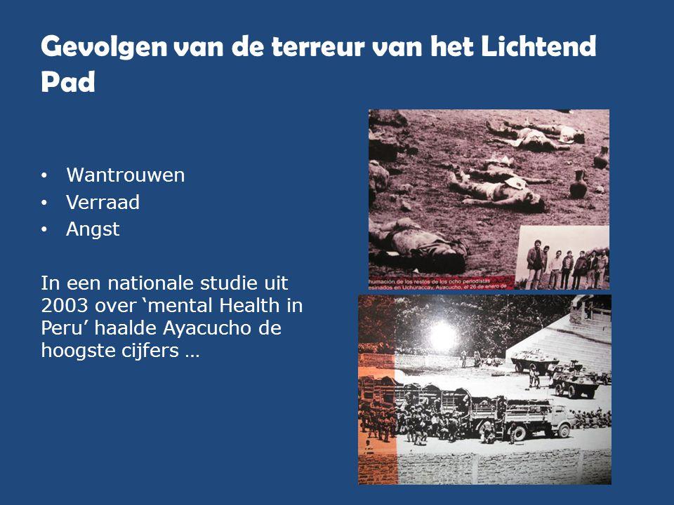 Gevolgen van de terreur van het Lichtend Pad • Wantrouwen • Verraad • Angst In een nationale studie uit 2003 over 'mental Health in Peru' haalde Ayacu