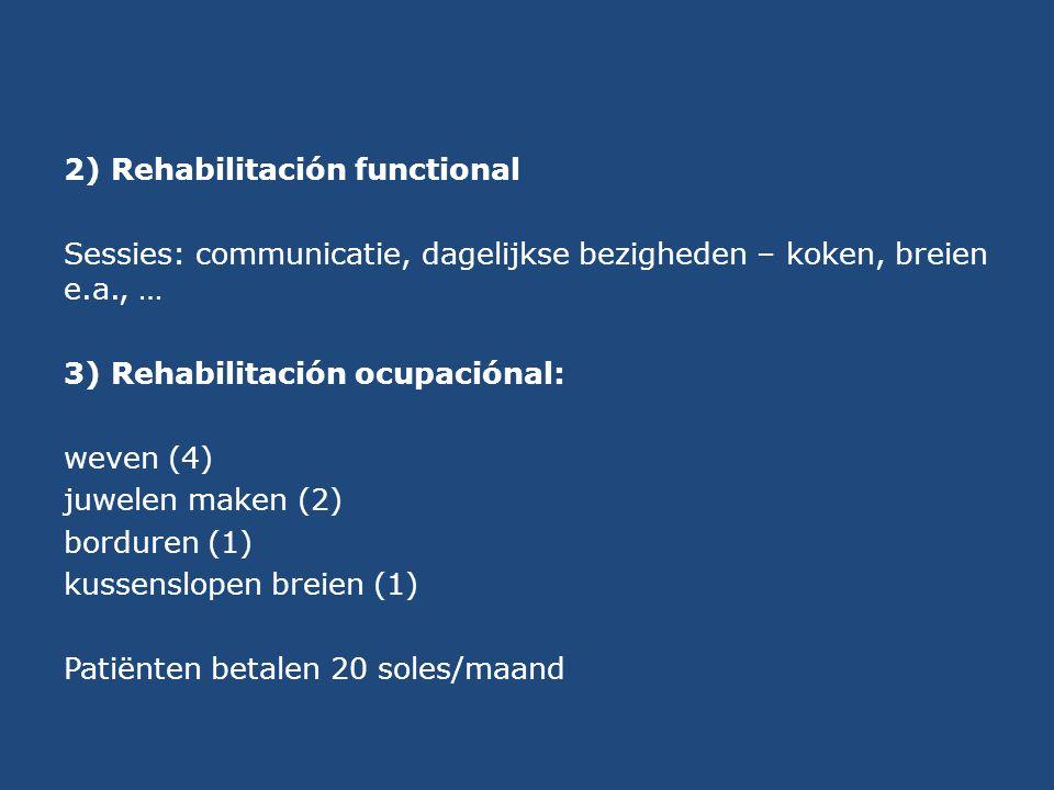 2) Rehabilitación functional Sessies: communicatie, dagelijkse bezigheden – koken, breien e.a., … 3) Rehabilitación ocupaciónal: weven (4) juwelen mak