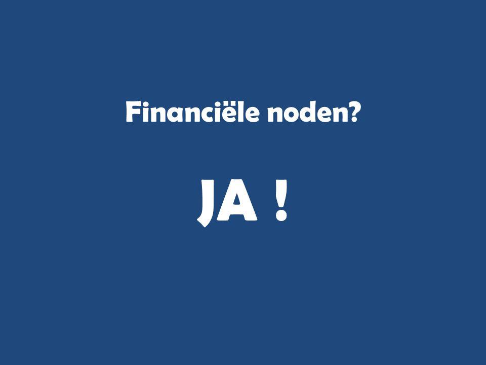 Financiële noden? JA !