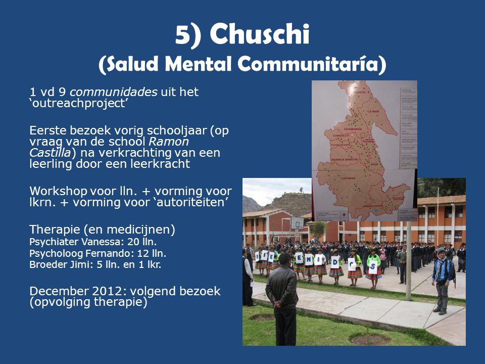 5) Chuschi (Salud Mental Communitaría) 1 vd 9 communidades uit het 'outreachproject' Eerste bezoek vorig schooljaar (op vraag van de school Ramon Cast