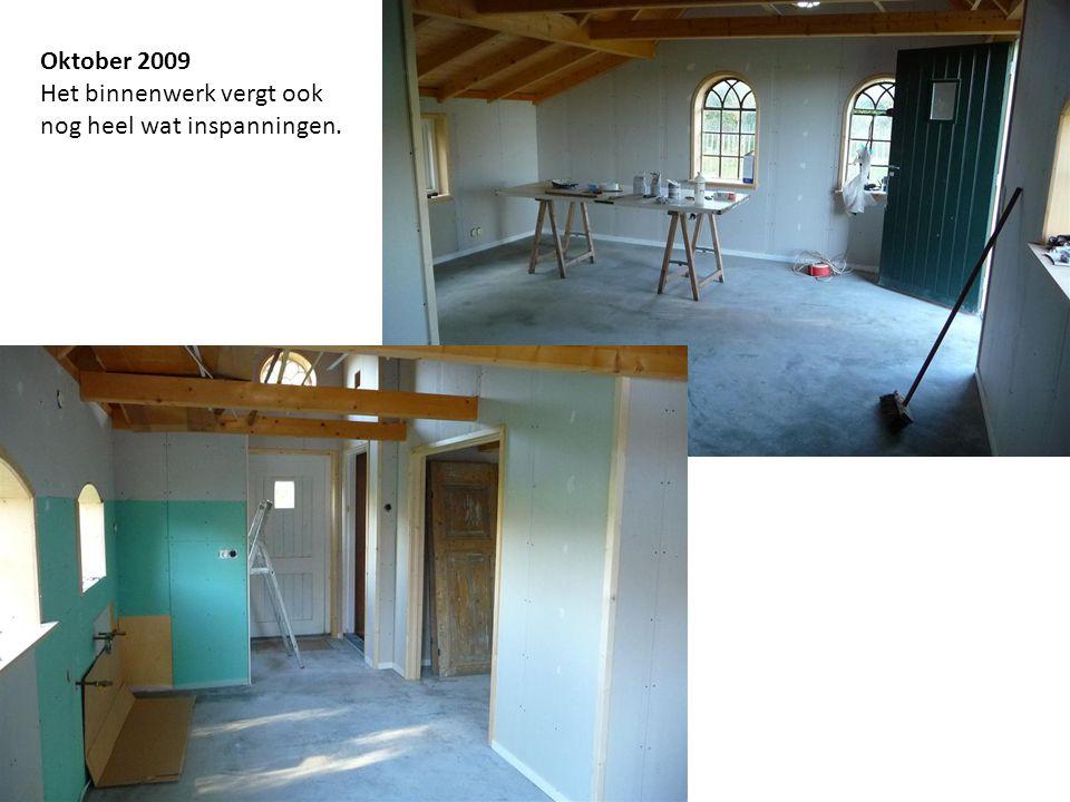 Oktober 2009 Het binnenwerk vergt ook nog heel wat inspanningen.