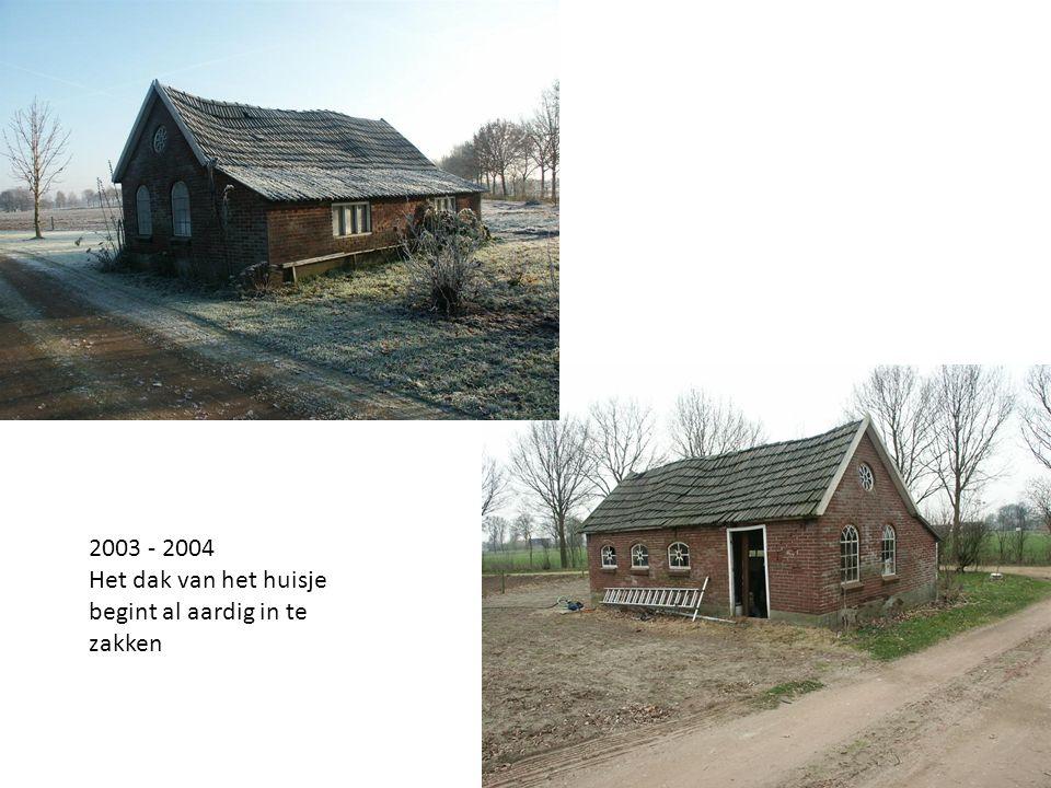 2003 - 2004 Het dak van het huisje begint al aardig in te zakken