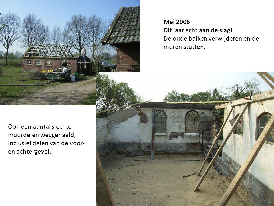Mei 2006 Dit jaar echt aan de slag. De oude balken verwijderen en de muren stutten.