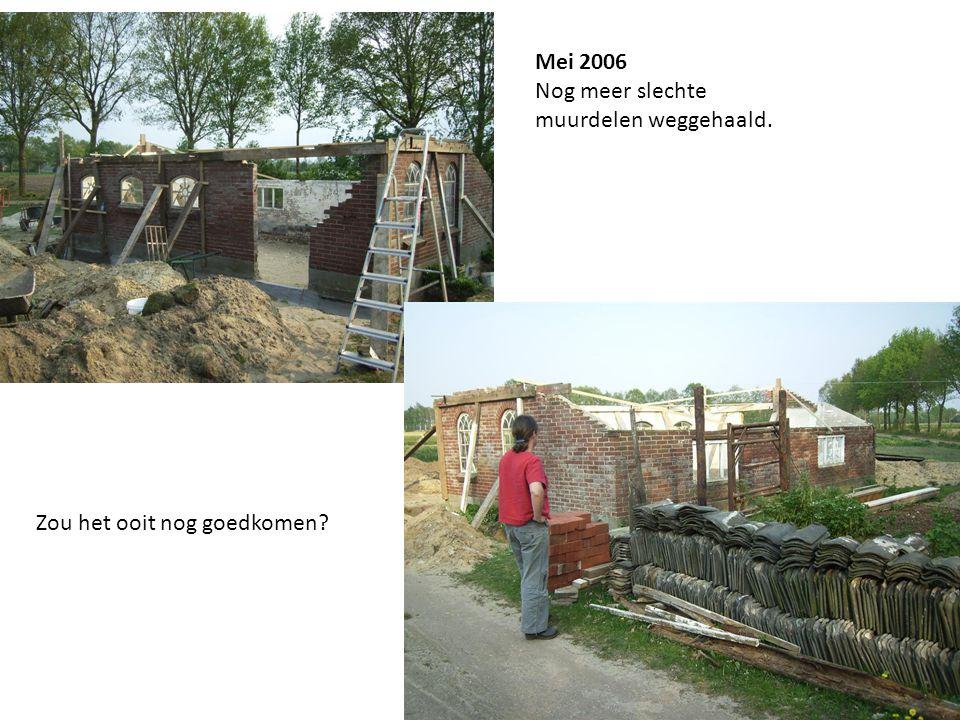 Mei 2006 Nog meer slechte muurdelen weggehaald. Zou het ooit nog goedkomen