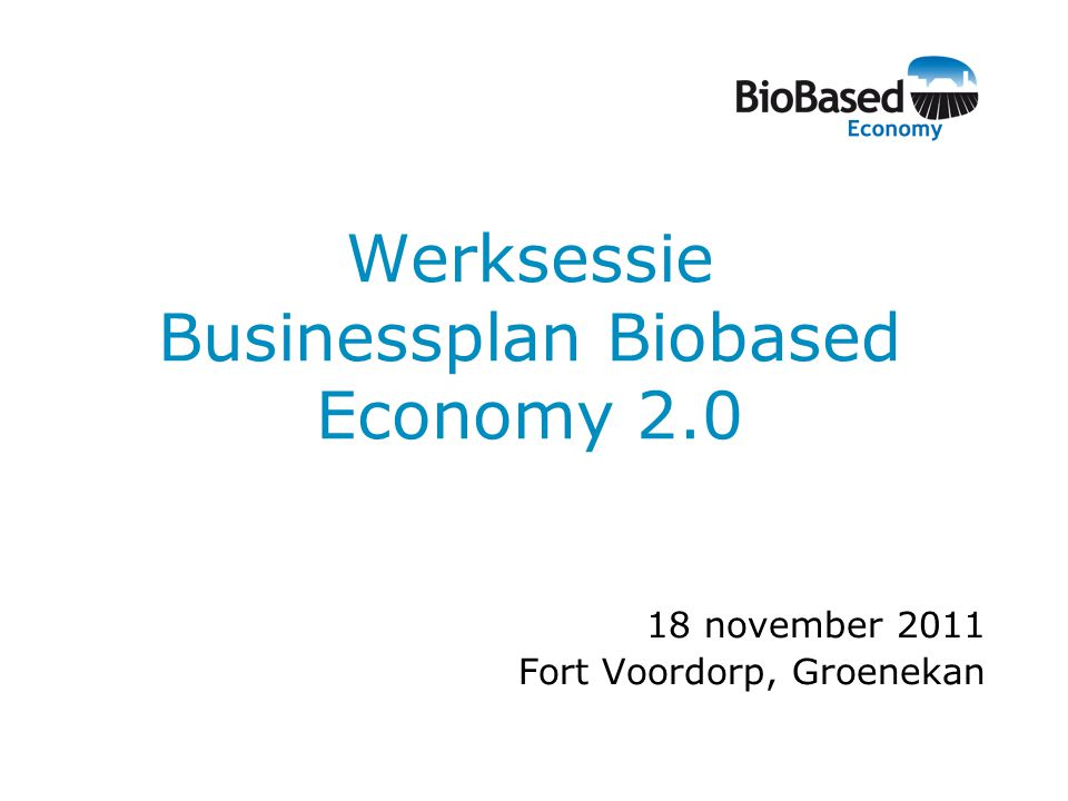 Werksessie Businessplan Biobased Economy november 2011 Fort Voordorp, Groenekan