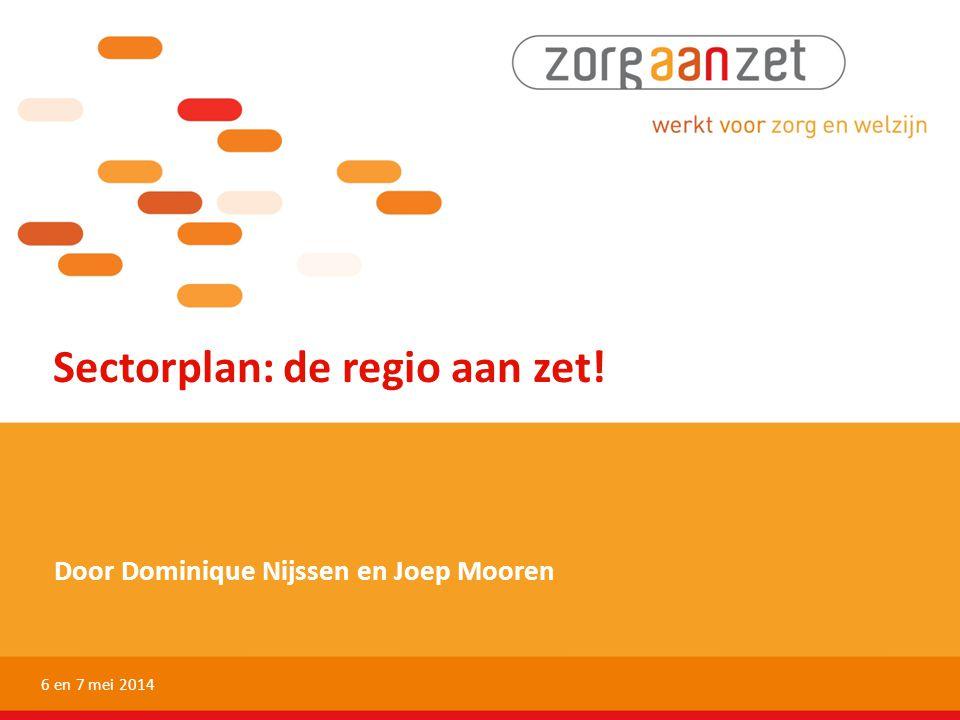 Sectorplan: de regio aan zet! Door Dominique Nijssen en Joep Mooren 6 en 7 mei 2014