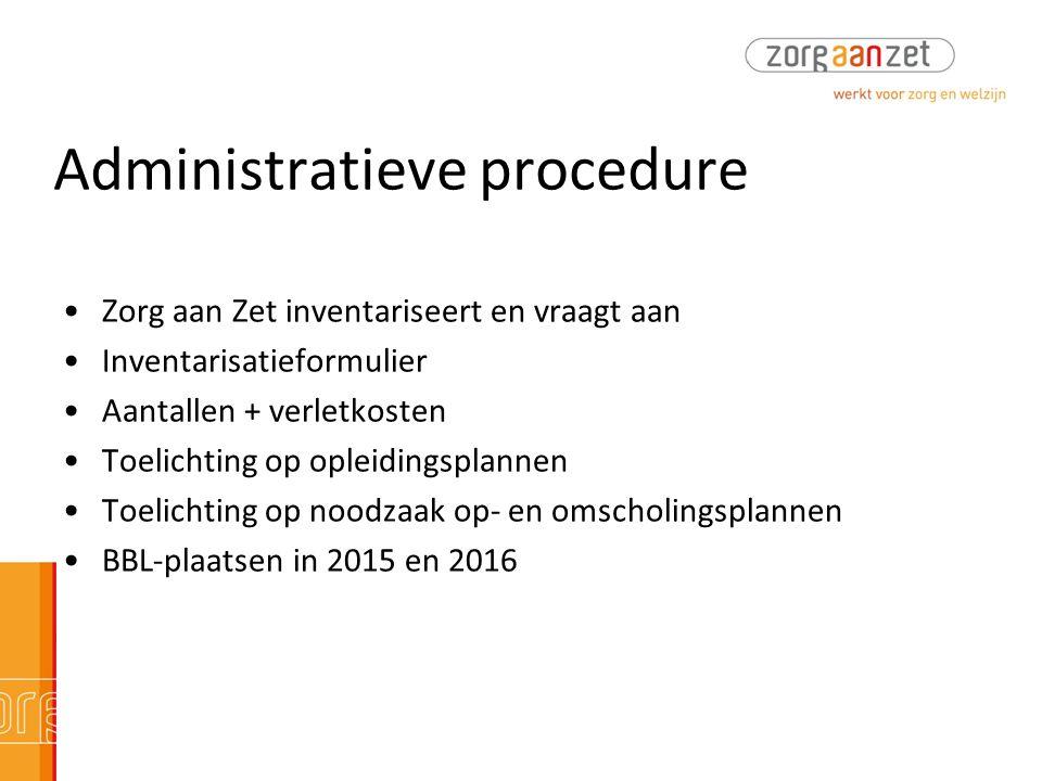 Administratieve procedure •Zorg aan Zet inventariseert en vraagt aan •Inventarisatieformulier •Aantallen + verletkosten •Toelichting op opleidingsplan