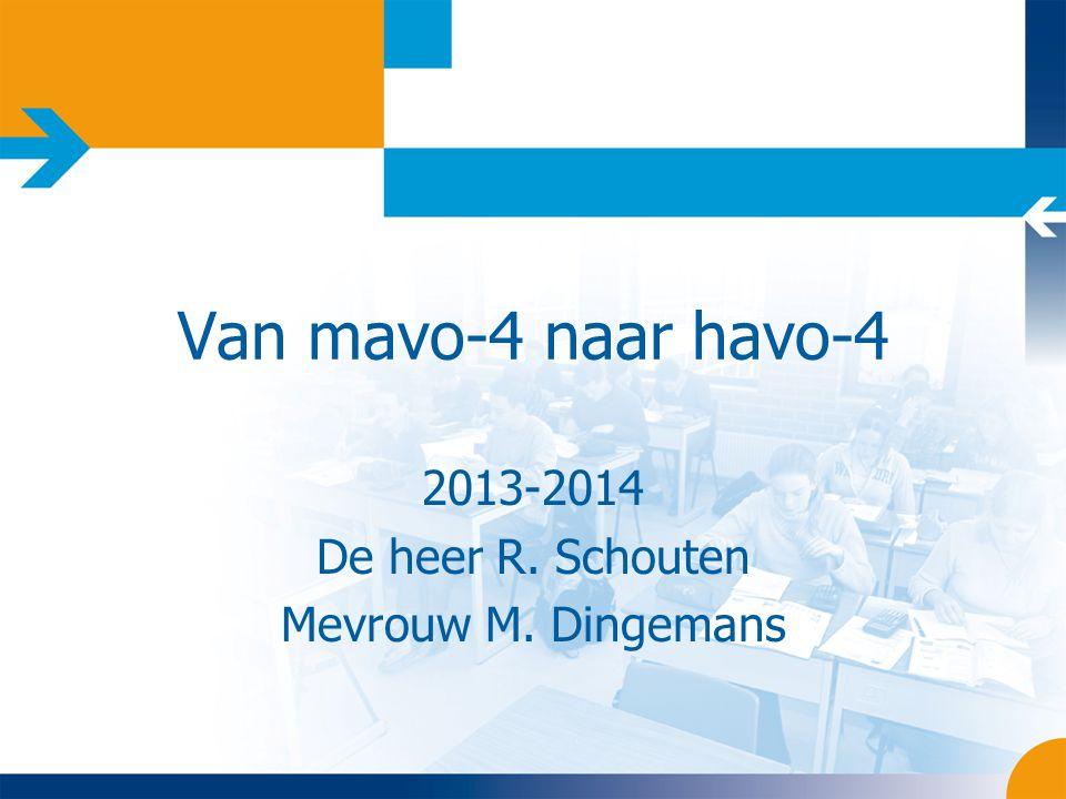 Van mavo-4 naar havo-4 2013-2014 De heer R. Schouten Mevrouw M. Dingemans