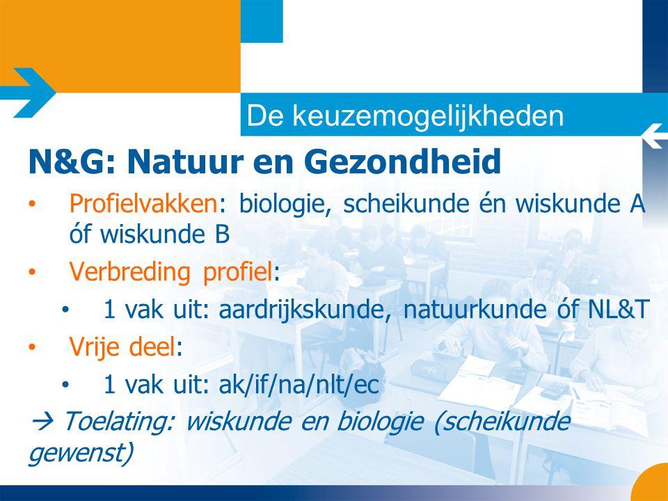 N&G: Natuur en Gezondheid • Profielvakken: biologie, scheikunde én wiskunde A óf wiskunde B • Verbreding profiel: • 1 vak uit: aardrijkskunde, natuurk