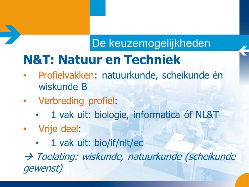 De keuzemogelijkheden N&T: Natuur en Techniek • Profielvakken: natuurkunde, scheikunde én wiskunde B • Verbreding profiel: • 1 vak uit: biologie, info