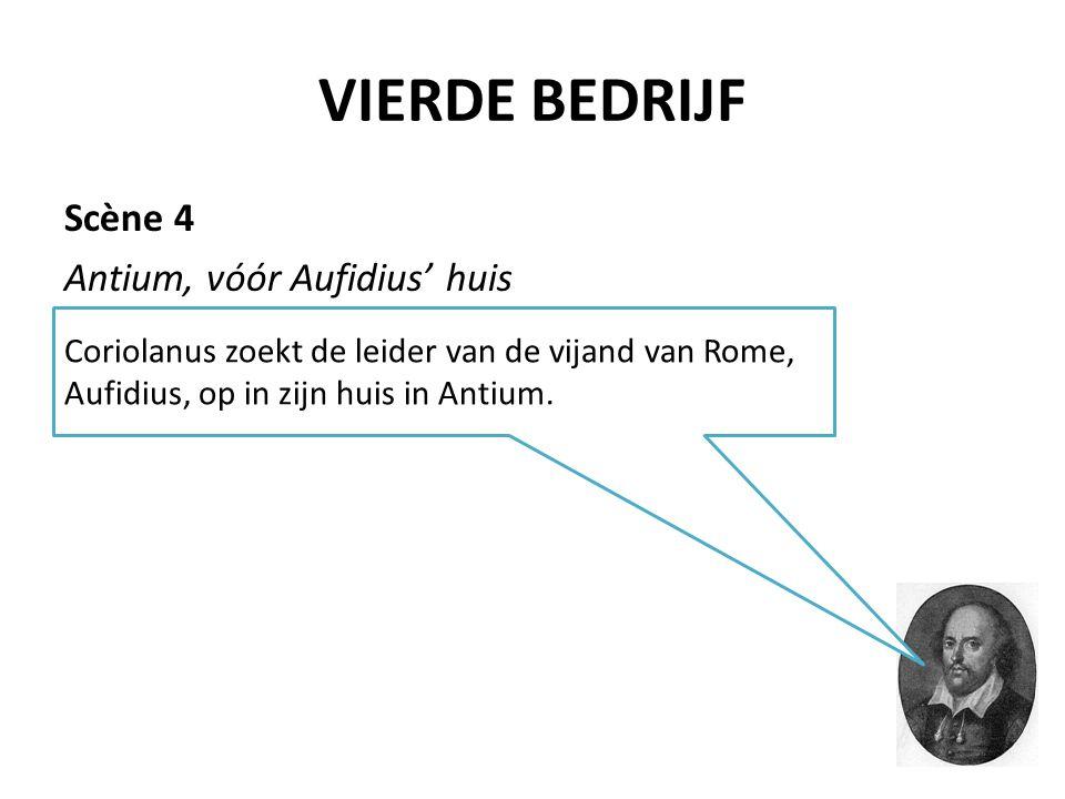 VIERDE BEDRIJF Scène 4 Antium, vóór Aufidius' huis Coriolanus zoekt de leider van de vijand van Rome, Aufidius, op in zijn huis in Antium.