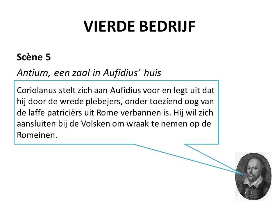 VIERDE BEDRIJF Scène 5 Antium, een zaal in Aufidius' huis Coriolanus stelt zich aan Aufidius voor en legt uit dat hij door de wrede plebejers, onder t
