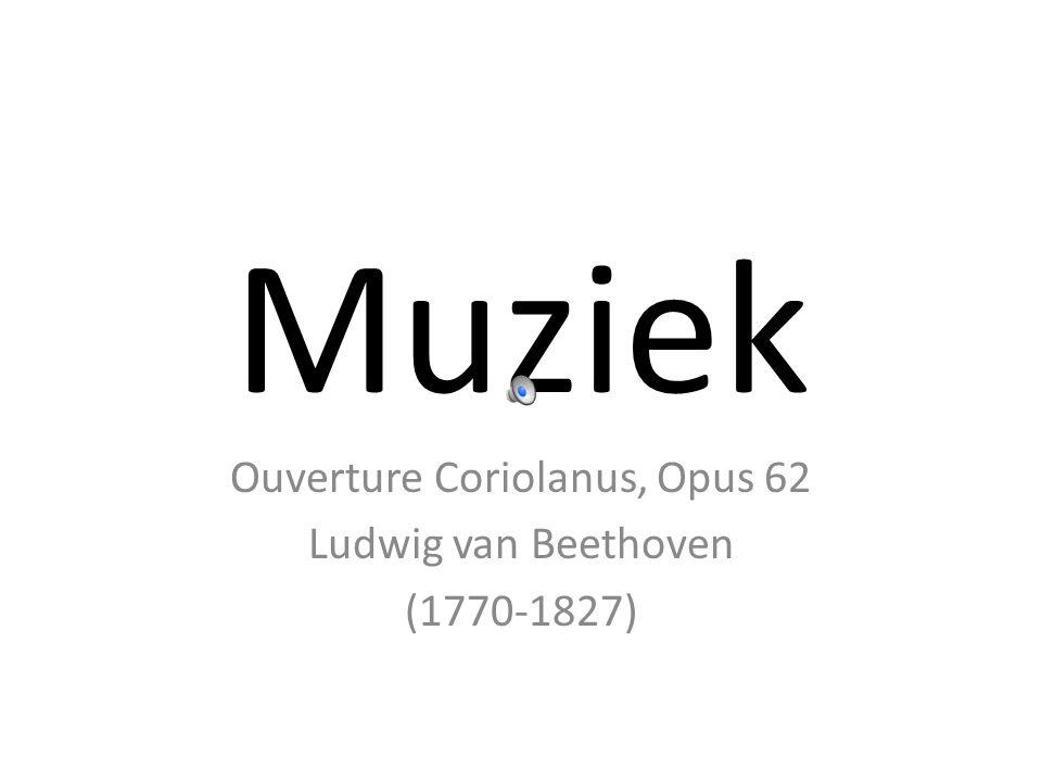 Muziek Ouverture Coriolanus, Opus 62 Ludwig van Beethoven (1770-1827)