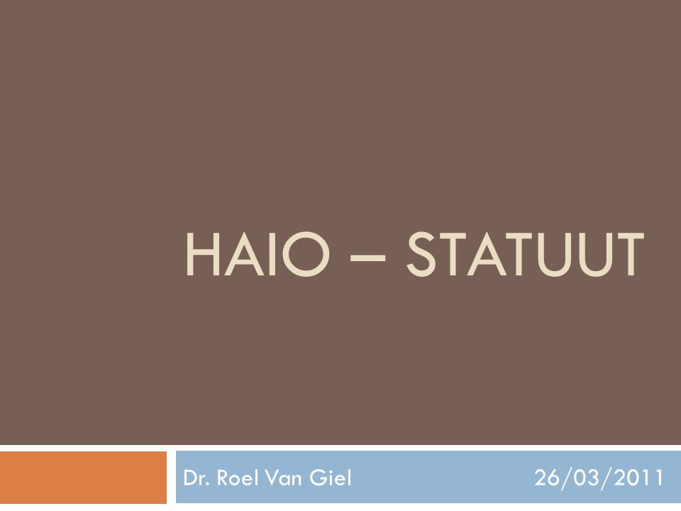 HAIO – STATUUT Dr. Roel Van Giel 26/03/2011
