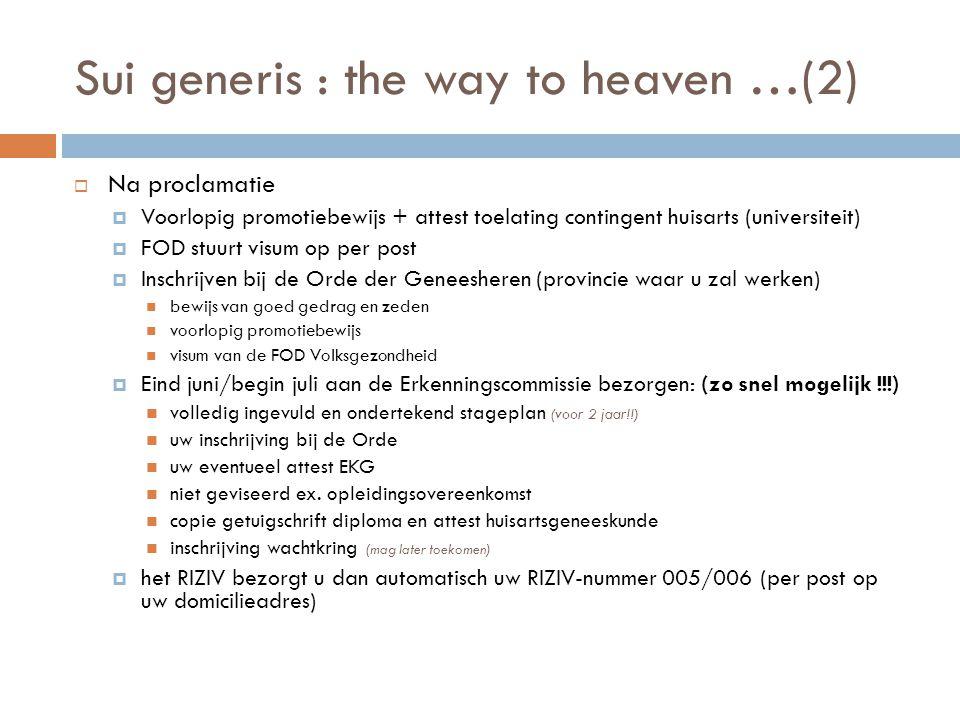 Sui generis : the way to heaven …(2)  Na proclamatie  Voorlopig promotiebewijs + attest toelating contingent huisarts (universiteit)  FOD stuurt vi