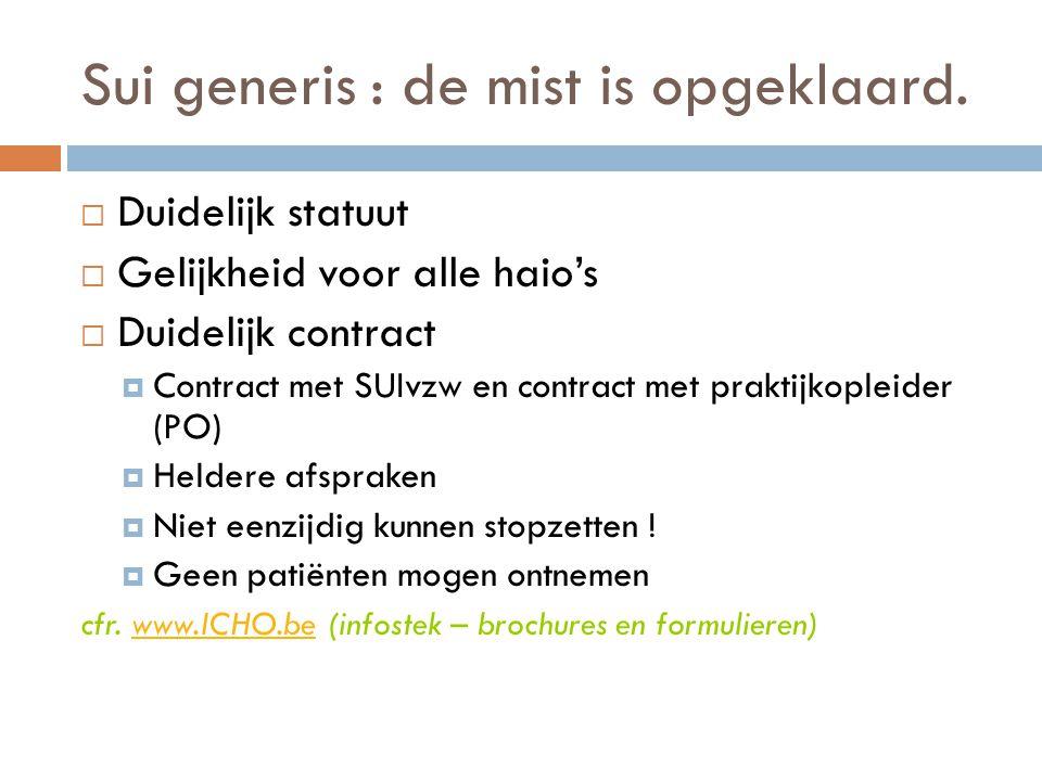 Sui generis : de mist is opgeklaard.  Duidelijk statuut  Gelijkheid voor alle haio's  Duidelijk contract  Contract met SUIvzw en contract met prak