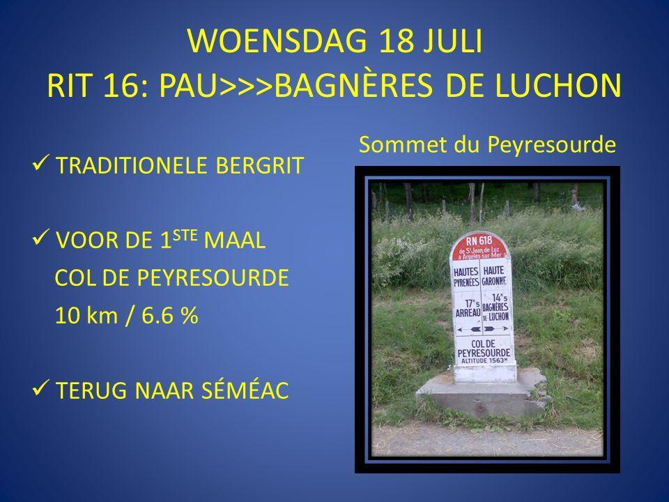 WOENSDAG 18 JULI RIT 16: PAU>>>BAGNÈRES DE LUCHON  TRADITIONELE BERGRIT  VOOR DE 1 STE MAAL COL DE PEYRESOURDE 10 km / 6.6 %  TERUG NAAR SÉMÉAC Sommet du Peyresourde
