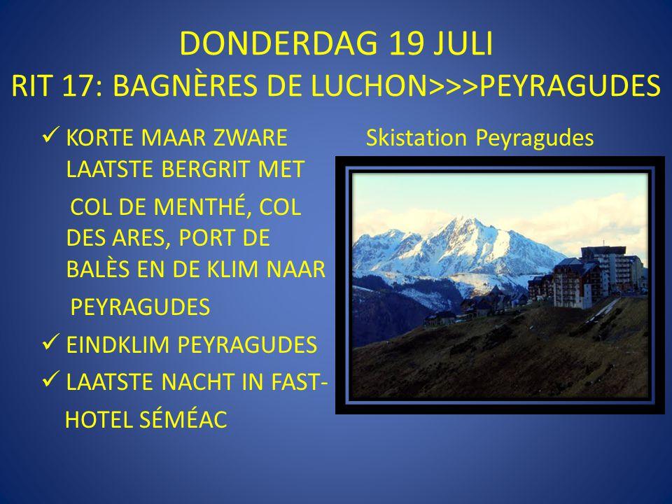 DONDERDAG 19 JULI RIT 17: BAGNÈRES DE LUCHON>>>PEYRAGUDES  KORTE MAAR ZWARE LAATSTE BERGRIT MET COL DE MENTHÉ, COL DES ARES, PORT DE BALÈS EN DE KLIM NAAR PEYRAGUDES  EINDKLIM PEYRAGUDES  LAATSTE NACHT IN FAST- HOTEL SÉMÉAC Skistation Peyragudes