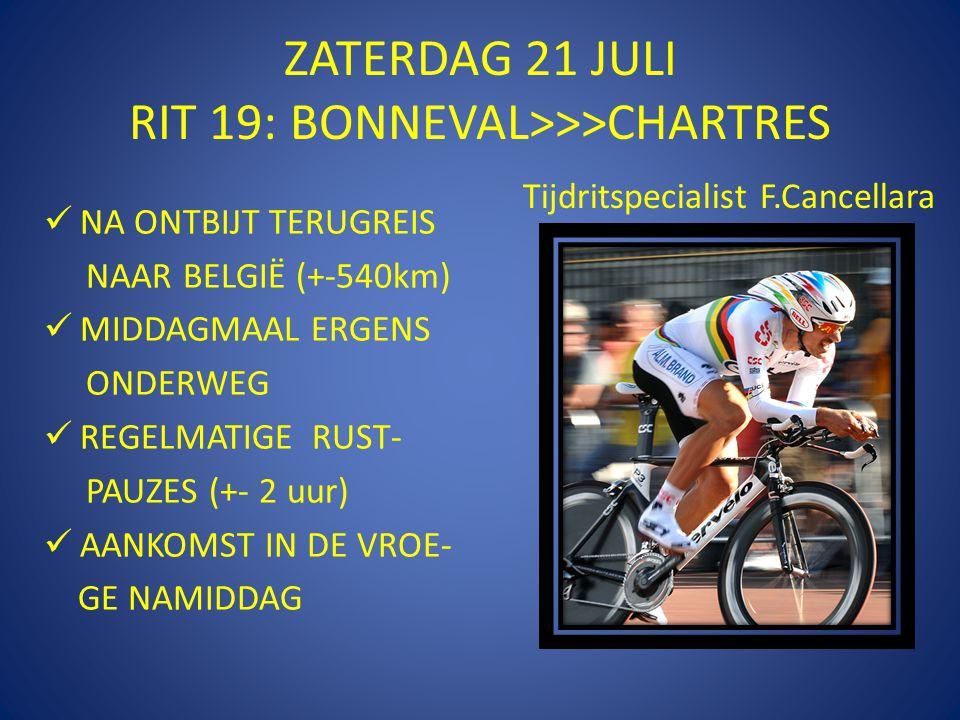 ZATERDAG 21 JULI RIT 19: BONNEVAL>>>CHARTRES  NA ONTBIJT TERUGREIS NAAR BELGIË (+-540km)  MIDDAGMAAL ERGENS ONDERWEG  REGELMATIGE RUST- PAUZES (+- 2 uur)  AANKOMST IN DE VROE- GE NAMIDDAG Tijdritspecialist F.Cancellara