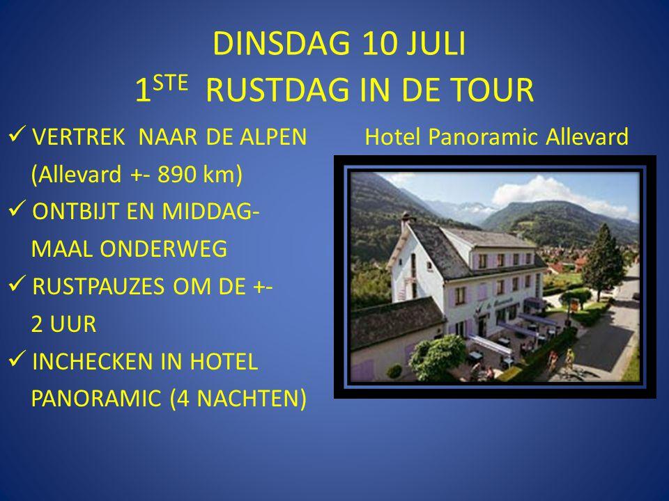 DINSDAG 10 JULI 1 STE RUSTDAG IN DE TOUR  VERTREK NAAR DE ALPEN (Allevard +- 890 km)  ONTBIJT EN MIDDAG- MAAL ONDERWEG  RUSTPAUZES OM DE +- 2 UUR  INCHECKEN IN HOTEL PANORAMIC (4 NACHTEN) Hotel Panoramic Allevard