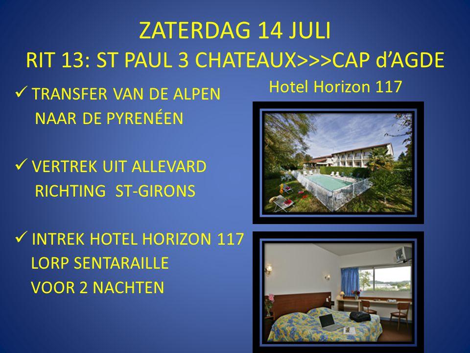ZATERDAG 14 JULI RIT 13: ST PAUL 3 CHATEAUX>>>CAP d'AGDE  TRANSFER VAN DE ALPEN NAAR DE PYRENÉEN  VERTREK UIT ALLEVARD RICHTING ST-GIRONS  INTREK HOTEL HORIZON 117 LORP SENTARAILLE VOOR 2 NACHTEN Hotel Horizon 117