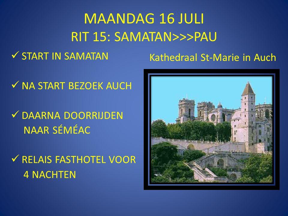 MAANDAG 16 JULI RIT 15: SAMATAN>>>PAU  START IN SAMATAN  NA START BEZOEK AUCH  DAARNA DOORRIJDEN NAAR SÉMÉAC  RELAIS FASTHOTEL VOOR 4 NACHTEN Kath