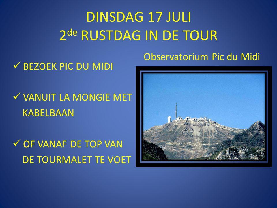 DINSDAG 17 JULI 2 de RUSTDAG IN DE TOUR  BEZOEK PIC DU MIDI  VANUIT LA MONGIE MET KABELBAAN  OF VANAF DE TOP VAN DE TOURMALET TE VOET Observatorium Pic du Midi