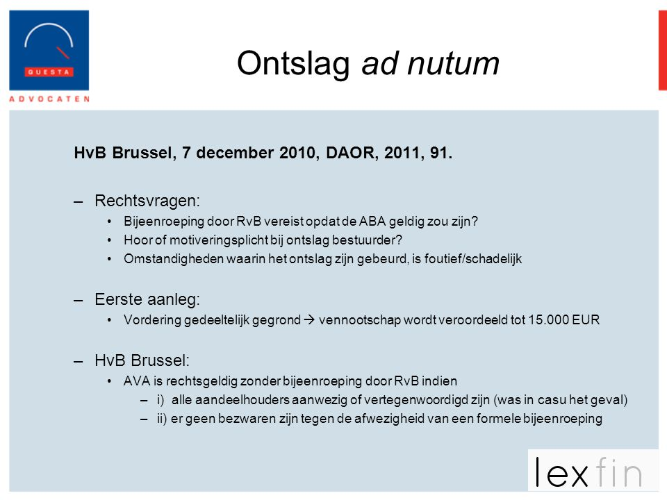 Ontslag ad nutum HvB Brussel, 7 december 2010, DAOR, 2011, 91. –Rechtsvragen: •Bijeenroeping door RvB vereist opdat de ABA geldig zou zijn? •Hoor of m