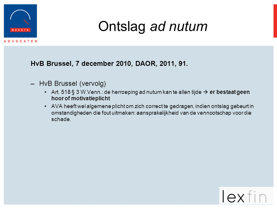 Ontslag ad nutum HvB Brussel, 7 december 2010, DAOR, 2011, 91. –HvB Brussel (vervolg) •Art. 518 § 3 W.Venn.: de herroeping ad nutum kan te allen tijde