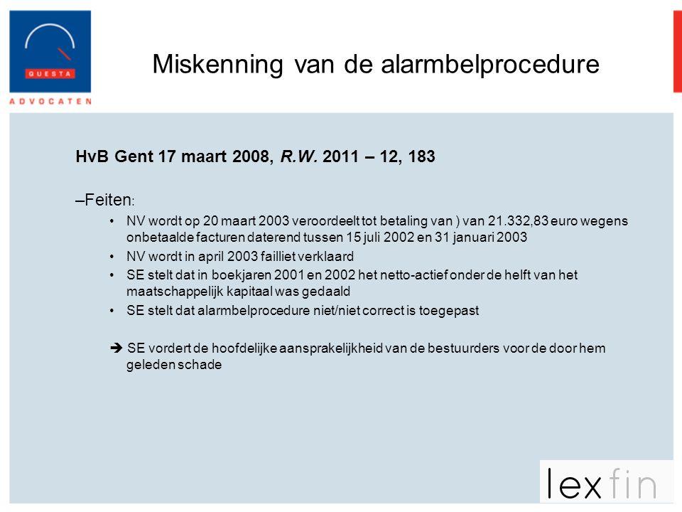 Miskenning van de alarmbelprocedure HvB Gent 17 maart 2008, R.W. 2011 – 12, 183 –Feiten : •NV wordt op 20 maart 2003 veroordeelt tot betaling van ) va