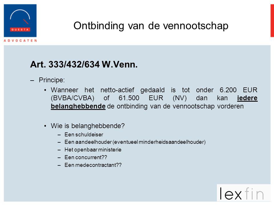Ontbinding van de vennootschap Art. 333/432/634 W.Venn. –Principe: •Wanneer het netto-actief gedaald is tot onder 6.200 EUR (BVBA/CVBA) of 61.500 EUR