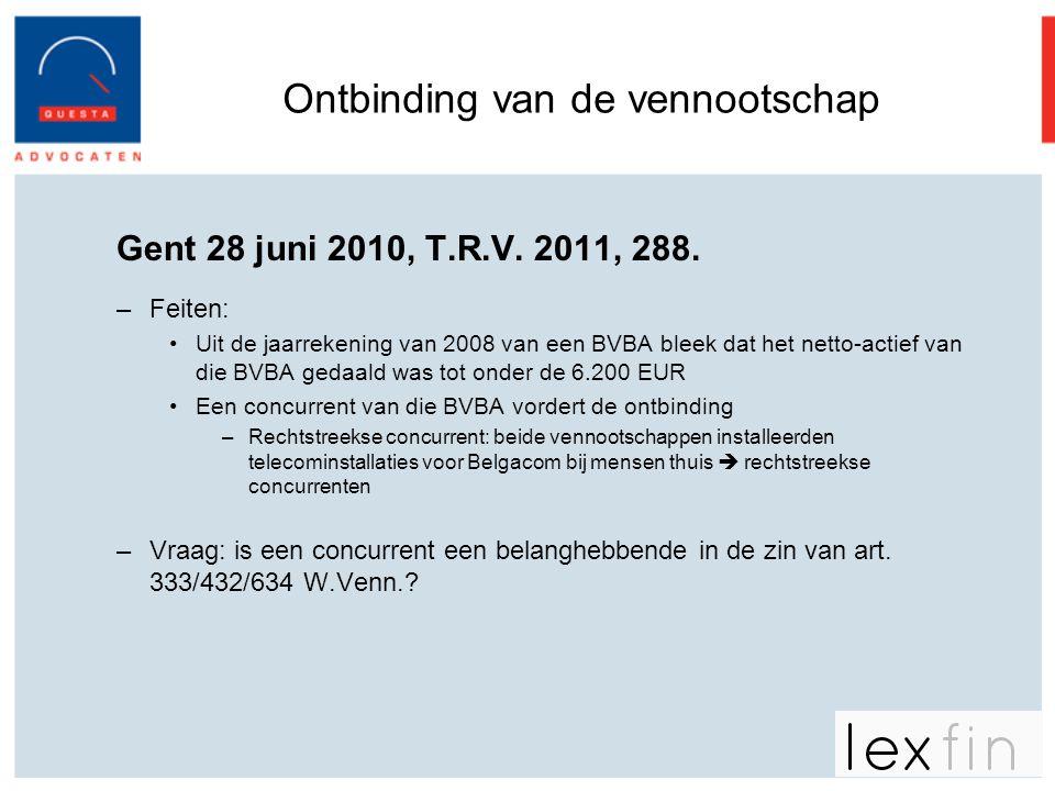 Ontbinding van de vennootschap Gent 28 juni 2010, T.R.V. 2011, 288. –Feiten: •Uit de jaarrekening van 2008 van een BVBA bleek dat het netto-actief van