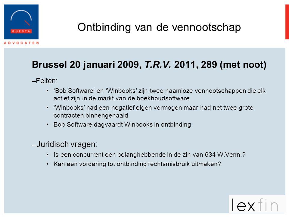 Ontbinding van de vennootschap Brussel 20 januari 2009, T.R.V. 2011, 289 (met noot) –Feiten: •'Bob Software' en 'Winbooks' zijn twee naamloze vennoots