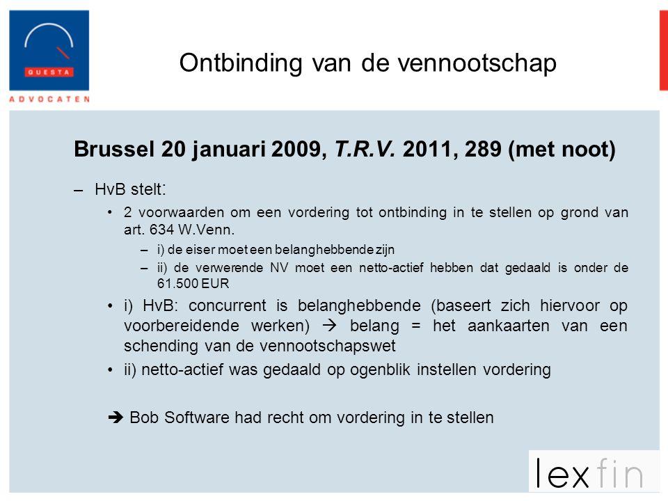 Ontbinding van de vennootschap Brussel 20 januari 2009, T.R.V. 2011, 289 (met noot) –HvB stelt : •2 voorwaarden om een vordering tot ontbinding in te